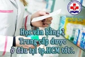 Học văn bằng 2 trung cấp dược ở đâu tại tp.HCM tốt?.