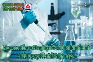 Học cao đẳng xét nghiệm ở đâu tại Ninh Bình chất lượng tốt nhất ?.