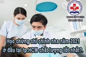 Học chứng chỉ chỉnh nha năm 2021 ở đâu tại tp.HCM chất lượng tốt nhất?.