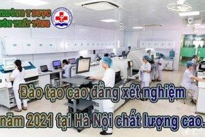 Đào tạo cao đẳng xét nghiệm năm 2021 tại Hà Nội chất lượng cao.