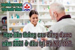 Học liên thông cao đẳng dược năm 2021 ở đâu tại Hà Nội tốt?.