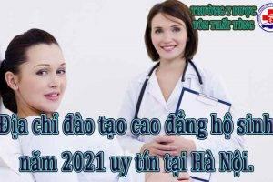Địa chỉ đào tạo cao đẳng hộ sinh năm 2021 uy tín tại Hà Nội.